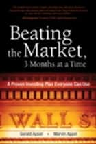 Beating the Market, 3 Months at a Time ebook by Gerald Appel,Marvin Appel