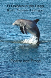 O Dolphin in the Deep - Poetry and Prose ebook by Ruth Yonan Iyengar