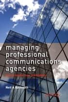 Managing Professional Communications Agencies ebook by Public Relations Consultants Association