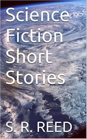 Science Fiction Short Stories ebook by S.R. Reed