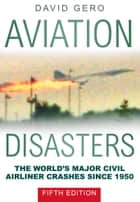 Aviation Disasters ebook by David Gero