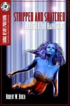 Stripped And Snatched ebook by Robert W. Birch