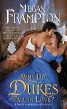 Why Do Dukes Fall in Love? - A Dukes Behaving Badly Novel ebook by Megan Frampton