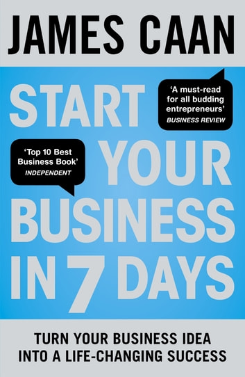 Start Your Business in 7 Days - Turn Your Idea Into a Life-Changing Success ebook by James Caan
