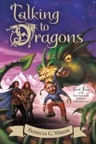 Talking to Dragons ebook by Patricia C. Wrede