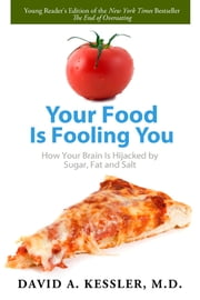 Your Food Is Fooling You - How Your Brain Is Hijacked by Sugar, Fat, and Salt ebook by David A. Kessler