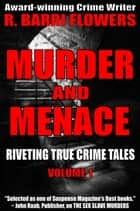 Murder and Menace: Riveting True Crime Tales (Vol. 1) ebook by R. Barri Flowers