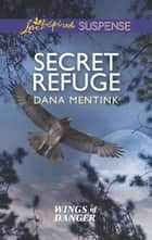 Secret Refuge ebook by Dana Mentink