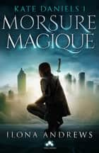 Morsure magique - Kate Daniels, T1 ebook by Ilona Andrews