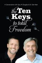 10 Keys To Total Freedom ebook by