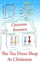 The Tea Dress Shop At Christmas ebook by De-ann Black