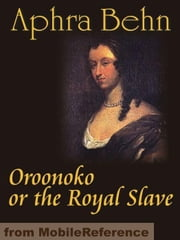 Oroonoko Or The Royal Slave (Mobi Classics) ebook by Aphra Behn
