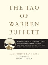 The Tao of Warren Buffett - Warren Buffett's Words of Wisdom: Quotations and Interpretations to Help Guide You to Billionaire Wealth and Enlightened Business Management ebook by Mary Buffett,David Clark