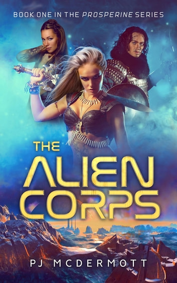 The Alien Corps - Book 1 of The Prosperine Trilogy ebook by PJ McDermott
