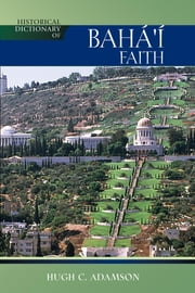 Historical Dictionary of the Baha'i Faith ebook by Hugh C. Adamson