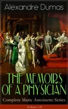 THE MEMOIRS OF A PHYSICIAN - Complete Marie Antoinette Series (Volumes 1-5) - Joseph Balsamo, The Mesmerist's Victim, The Queen's Necklace, Taking the Bastille, The Hero of the People, The Royal Life-Guard & The Countess de Charny (Historical Novels) ebook by Alexandre Dumas, Henry Llewellyn Williams