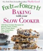 Fix-It and Forget-It Baking with Your Slow Cooker ebook by Phyllis Good