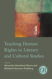 Teaching Human Rights in Literary and Cultural Studies ebook by Alexandra Schultheis Moore,Elizabeth Swanson Goldberg