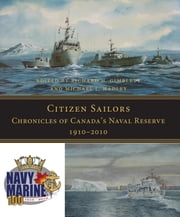 Citizen Sailors - Chronicles of Canada's Naval Reserve, 1910-2010 ebook by Richard H. Gimblett,Michael L. Hadley