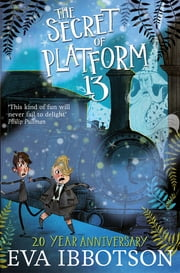 The Secret of Platform 13 ebook by Eva Ibbotson