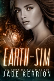 Earth-Sim - Escapades in Planetary Management ebook by Jade Kerrion