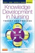Knowledge Development in Nursing - E-Book - Theory and Process ebook by Peggy L. Chinn, PhD, RN,...