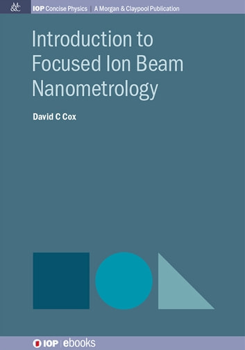 Introduction to Focused Ion Beam Nanometrology ebook by David C. Cox