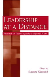 Leadership at a Distance - Research in Technologically-Supported Work ebook by Suzanne P. Weisband