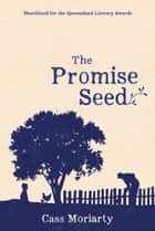 The Promise Seed ebook by Cass Moriarty