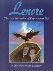 Lenore - The Last Narrative of Edgar Allan Poe ebook by Frank Lovelock