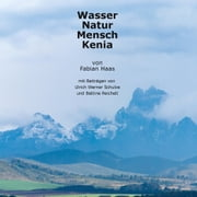 Wasser Natur Mensch Kenia - Mit Beiträgen von Ulrich Werner Schulze und Bettine Reichelt ebook by Kobo.Web.Store.Products.Fields.ContributorFieldViewModel