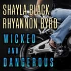 Wicked and Dangerous audiobook by Shayla Black, Rhyannon Byrd