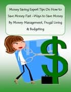 Money Saving Expert Tips On How to Save Money Fast –Ways to Save Money By Money Management, Frugal Living & Budgeting ebook by Rachel Bryant, Malibu Publishing