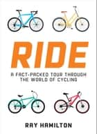 Ride: A Fact-Packed Tour Through the World of Cycling ebook by Ray Hamilton