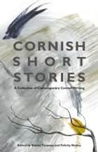 Cornish Short Stories - A Collection of Contemporary Cornish Writing ebook by Emma Timpany, Felicity Notley