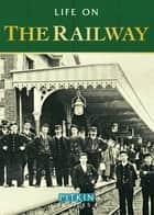 Life on the Railway ebook by Anthony Burton