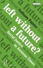 Left Without a Future? ebook by Anthony Painter