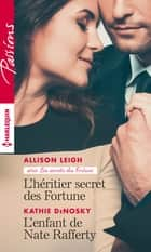 L'héritier secret des Fortune - L'enfant de Nate Rafferty ebook by Allison Leigh, Kathie DeNosky