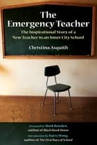 The Emergency Teacher - The Inspirational Story of a New Teacher in an Inner-City School ebook by Christina Asquith, Mark Bowden, Harry K. Wong