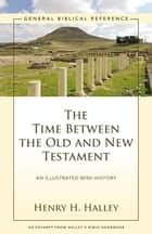 The Time Between the Old and New Testament ebook by Henry H. Halley