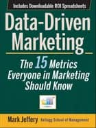 Data-Driven Marketing - The 15 Metrics Everyone in Marketing Should Know ebook by Mark Jeffery