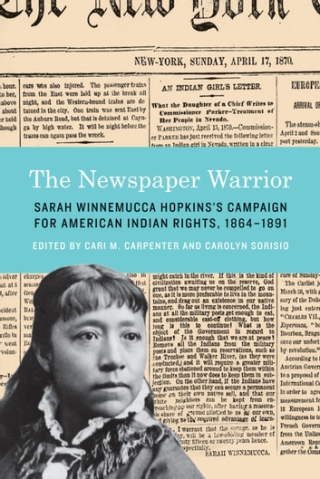 The Newspaper Warrior - Sarah Winnemucca Hopkins's Campaign for American Indian Rights, 1864-1891 ebook by Sarah Winnemucca Hopkins