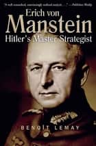 Erich von Manstein - Hitler's Master Strategist ebook by Benoît Lemay