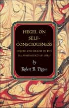 Hegel on Self-Consciousness ebook by Robert B. Pippin