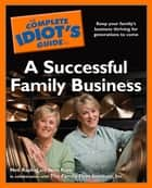 The Complete Idiot's Guide to a Successful Family Business ebook by Neil Raphel,Janis Raye