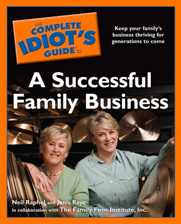 The Complete Idiot's Guide to a Successful Family Business - Keep Your Family's Business Thriving for Generations to Come ebook by Neil Raphel,Janis Raye