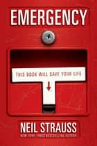 Emergency - This Book Will Save Your Life ebook by Neil Strauss