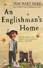 An Englishman's Home - The Adventures Of An Eccentric Gardener ebook by Tom Hart Dyke