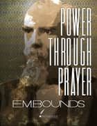 Power Through Prayer ebook by E. M. Bounds