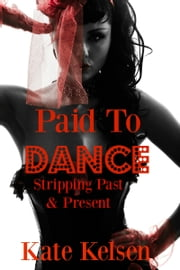 Paid To Dance: Stripping Past & Present ebook by